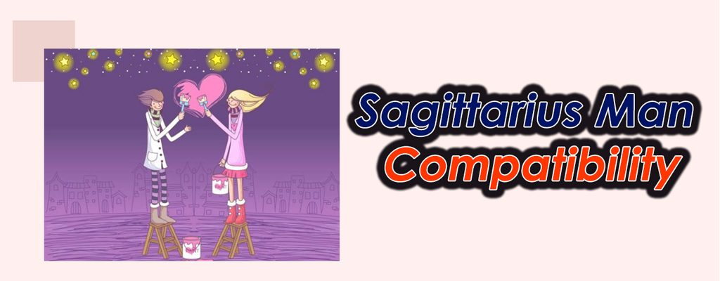 Sagittarius Man Compatibility – The Best Match for Sagittarius is…