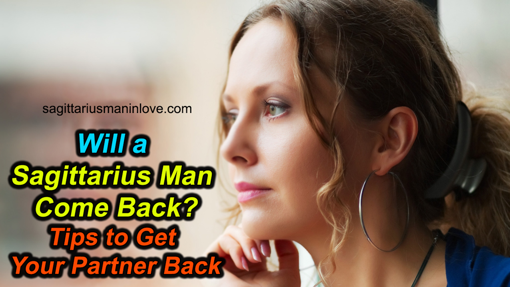 Will a Sagittarius Man Come Back? - Tips to Get Your Partner Back