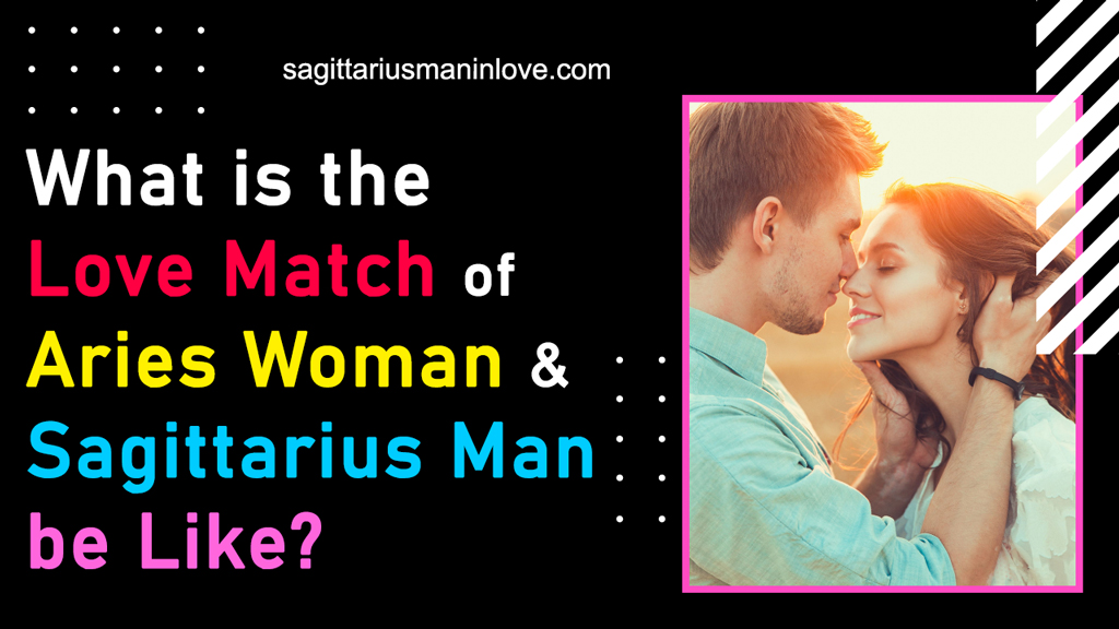 What is the Love Match of Aries Woman & Sagittarius Man be Like?