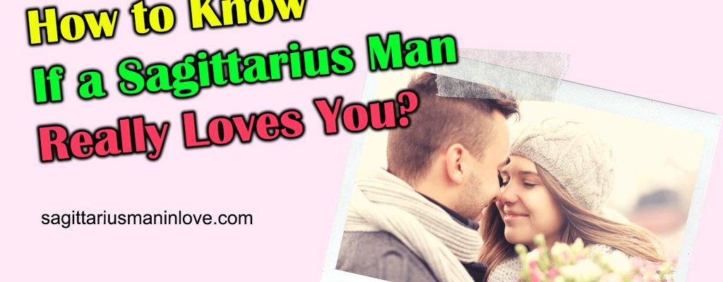 How-to-Know-If-a-Sagittarius-Man-Really-Loves-You_imgfeatured