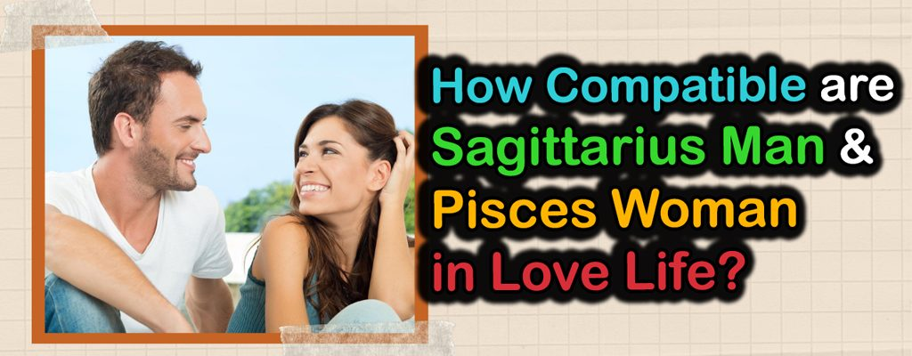 How-Compatible-Are-Sagittarius-Man-and-Pisces-Woman-in-Love-Life_imgfeatured
