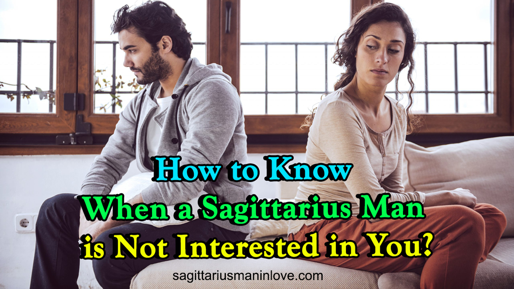 How to Know When a Sagittarius Man is Not Interested in You?