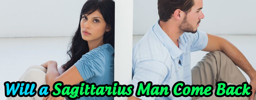 Will a Sagittarius Man Come Back after a Breakup? – Get Love Tips