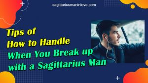 Tips of How to Handle When You Break up with a Sagittarius Man
