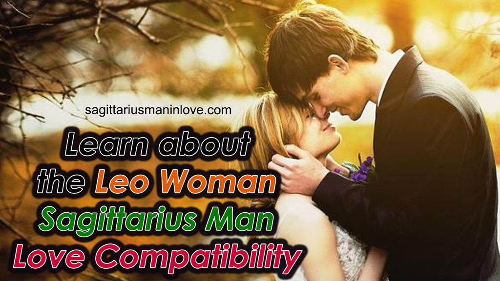 Learn about the Leo Woman Sagittarius Man Love Compatibility