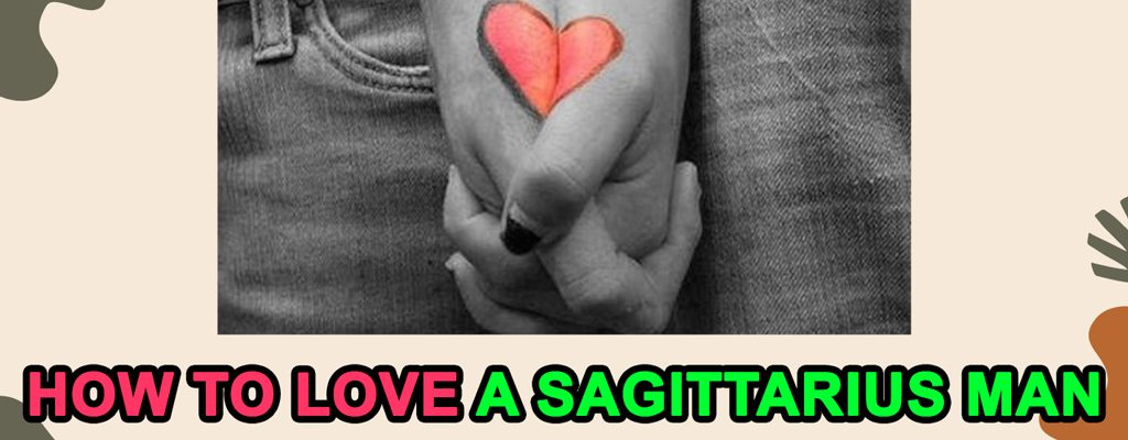 How to Love a Sagittarius Man – What Does He Need from a Lover?