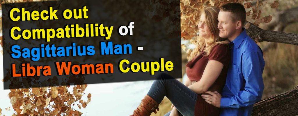 Check out Compatibility of Sagittarius Man – Libra Woman Couple