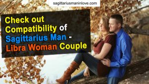 Check out Compatibility of Sagittarius Man - Libra Woman Couple
