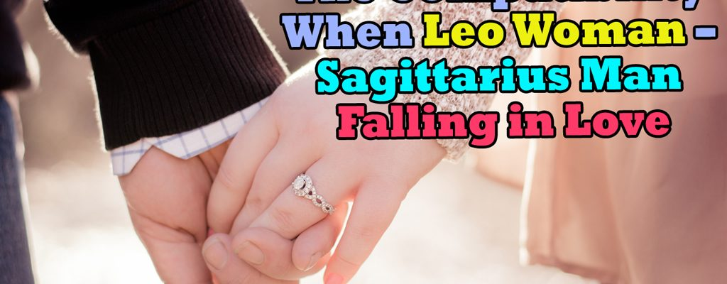 The Compatibility When Leo Woman – Sagittarius Man Falling in Love
