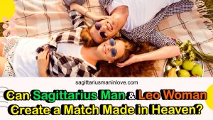 Can Sagittarius Man and Leo Woman Create a Match Made in Heaven?
