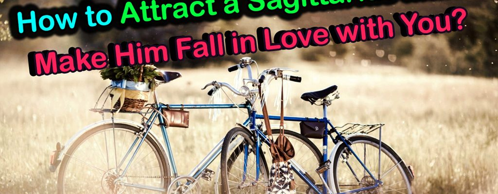 How-to-Attract-a-Sagittarius-Man-and-Make-Him-Fall-in-Love-with-You_imgfeatured