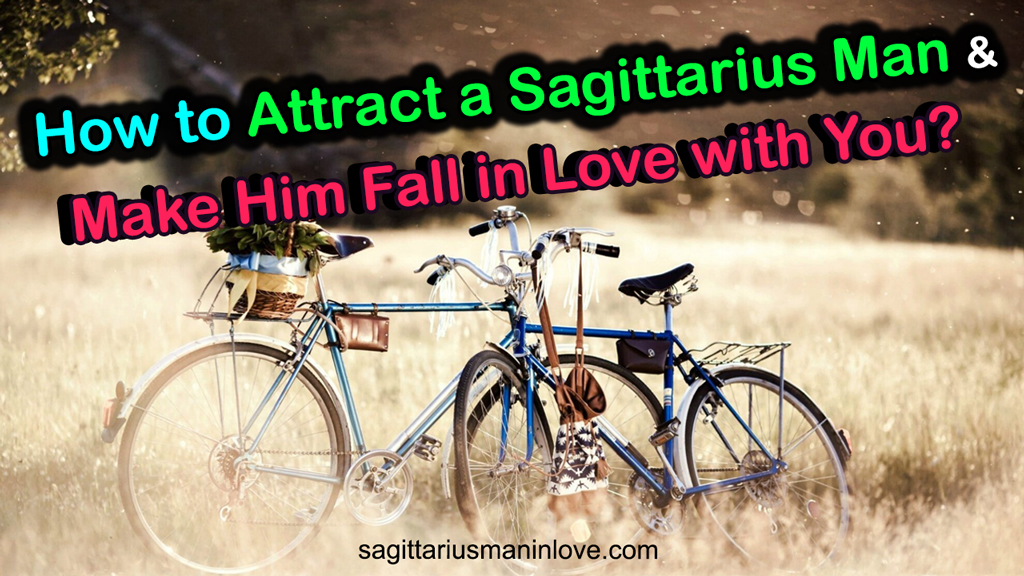 How to Attract a Sagittarius Man & Make Him Fall in Love with You?