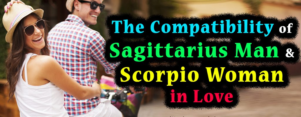 The Compatibility of Sagittarius Man and Scorpio Woman in Love