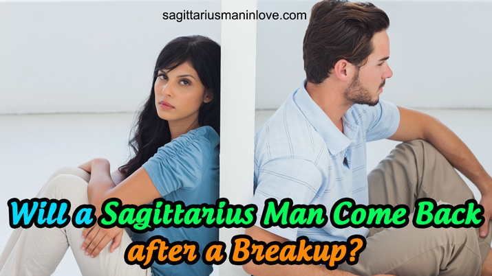Does Sagittarius Man Usually Come Back after a Breakup